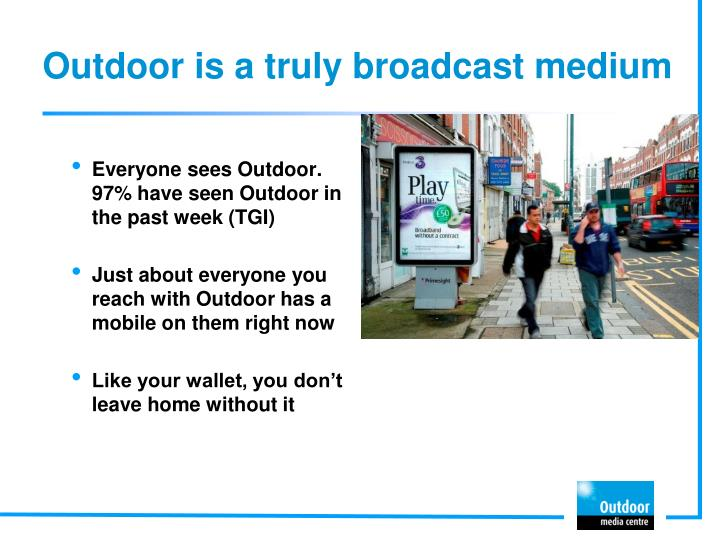 Outdoor is a truly broadcast medium
