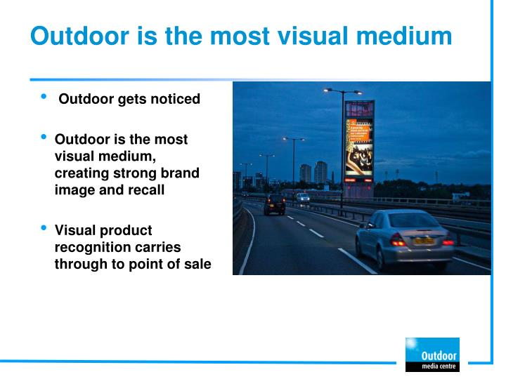 Outdoor is the most visual medium