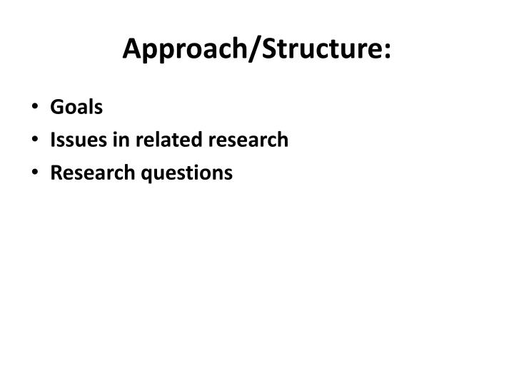 Approach/Structure