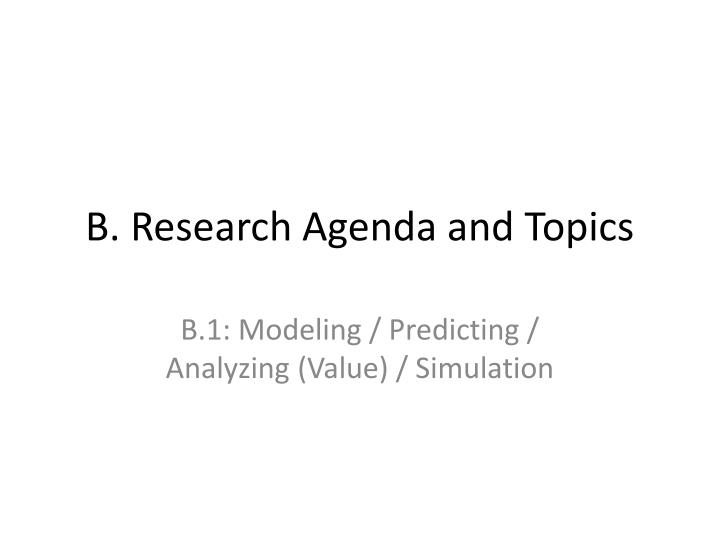 B research agenda and topics