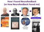 how i found neurofeedback or how neurofeedback found me