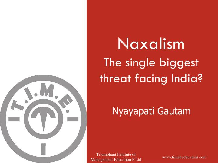 Naxalism the single biggest threat facing india