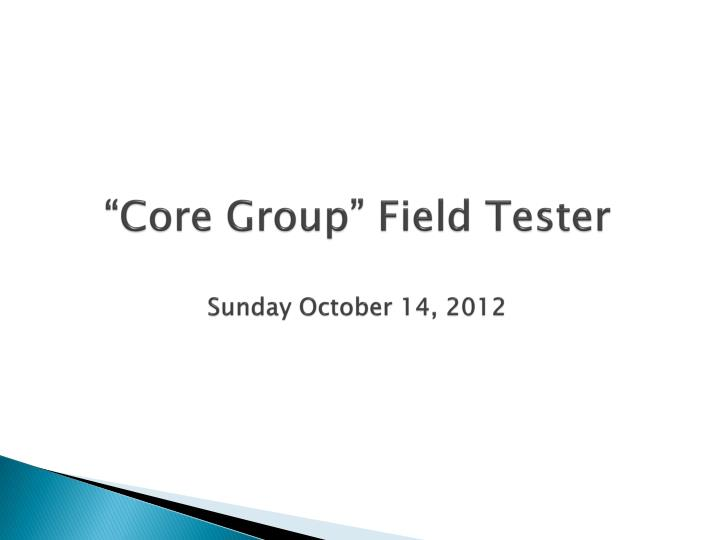 """Core Group"" Field Tester"