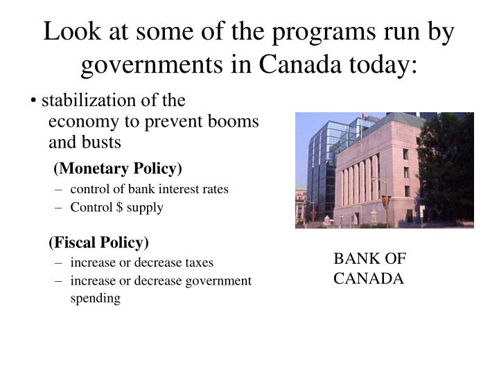 Look at some of the programs run by governments in Canada today: