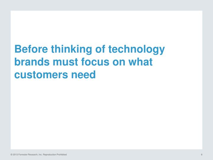 Before thinking of technology brands must focus on what customers need