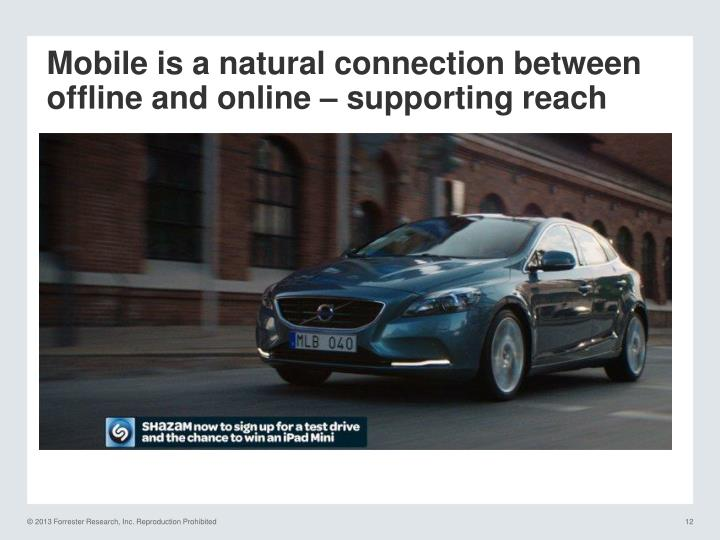 Mobile is a natural connection between offline and online – supporting reach