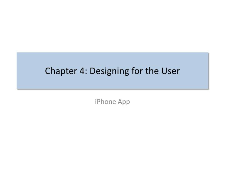 Chapter 4 designing for the user