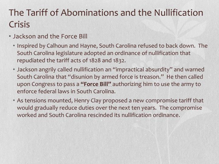 the nullification crisis Although it had been simmering for several years, the nullification crisis came to a head in november of 1832 when an assembly of south carolinians declared the federal tariffs of 1828 and 1832 to be unconstitutional.