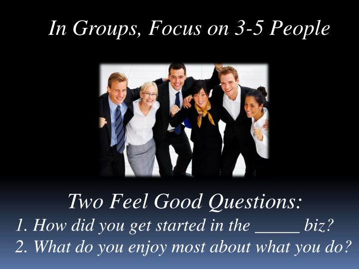 In Groups, Focus on 3-5 People