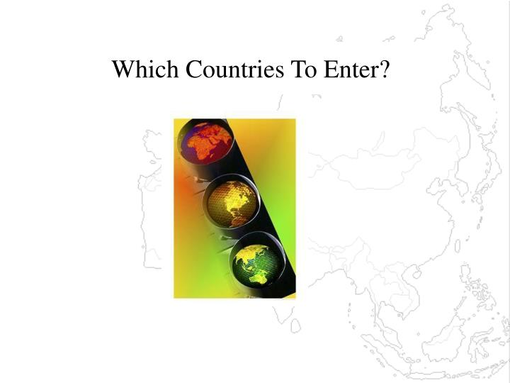 Which Countries To Enter?