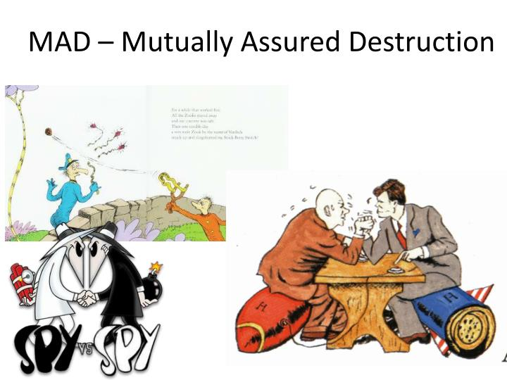 MAD – Mutually Assured Destruction