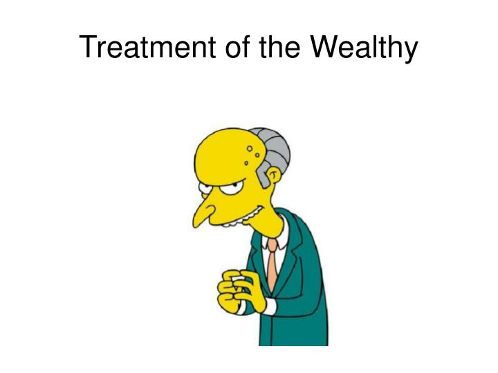Treatment of the Wealthy