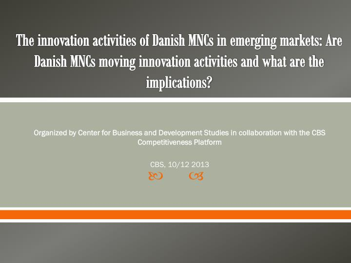 The innovation activities of Danish MNCs in emerging markets: Are Danish MNCs moving innovation activities and what are the implications?