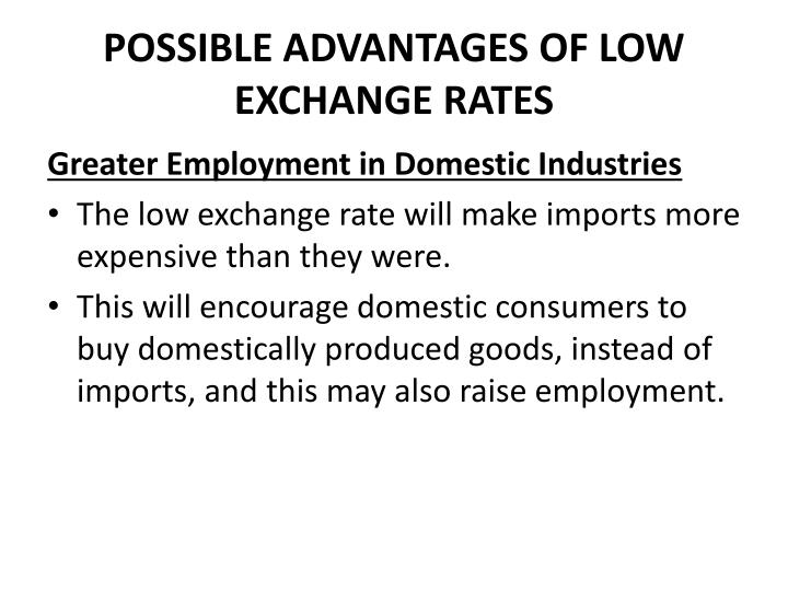 POSSIBLE ADVANTAGES OF LOW EXCHANGE RATES
