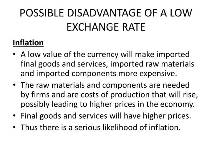 POSSIBLE DISADVANTAGE OF A LOW EXCHANGE RATE