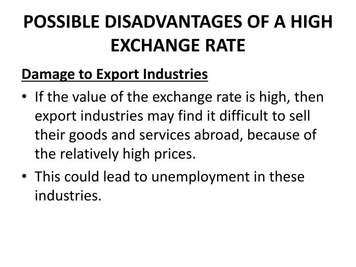 POSSIBLE DISADVANTAGES OF A HIGH EXCHANGE RATE