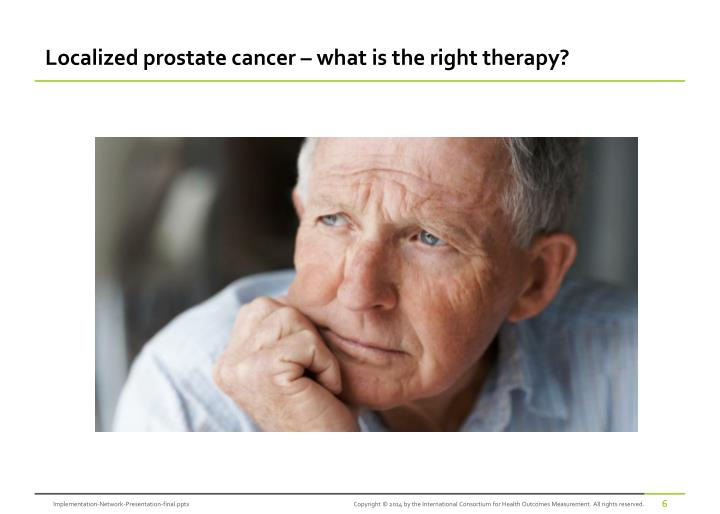 Localized prostate cancer – what is the right therapy?