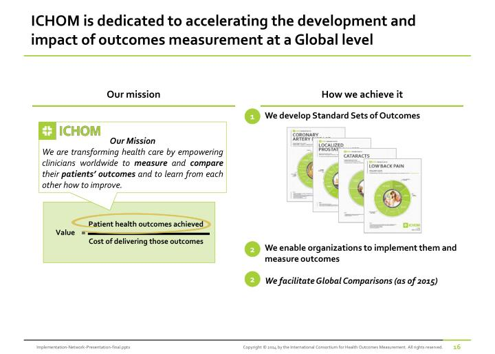 ICHOM is dedicated to accelerating the development and impact of outcomes measurement at a Global level