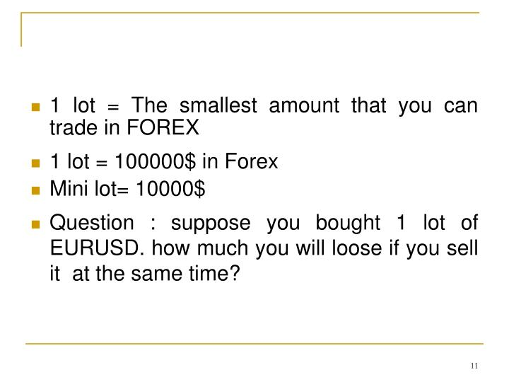 1 lot = The smallest amount that you can trade in FOREX