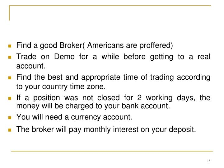 Find a good Broker( Americans are proffered)