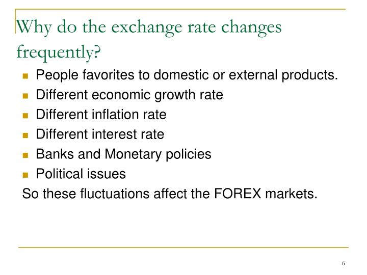 Why do the exchange rate changes frequently?
