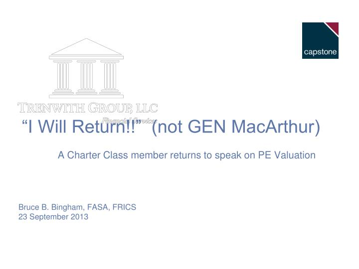 I will return not gen macarthur a charter class member returns to speak on pe valuation