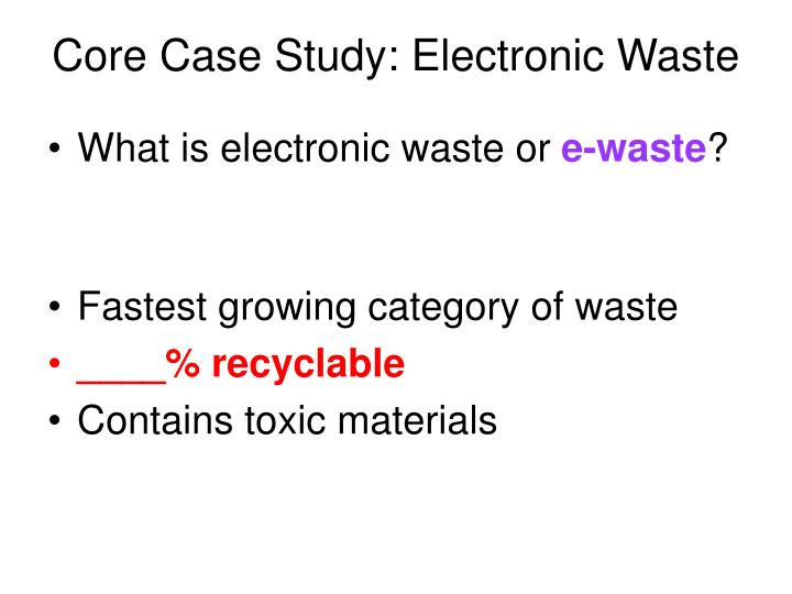 Core Case Study: Electronic Waste
