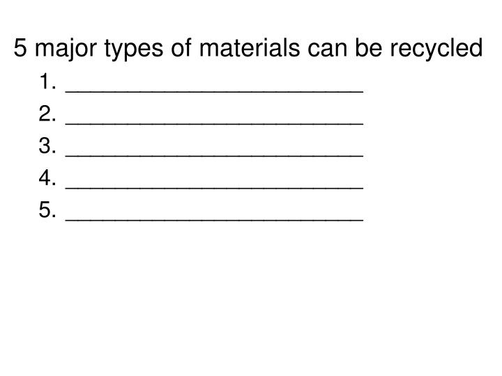 5 major types of materials can be recycled