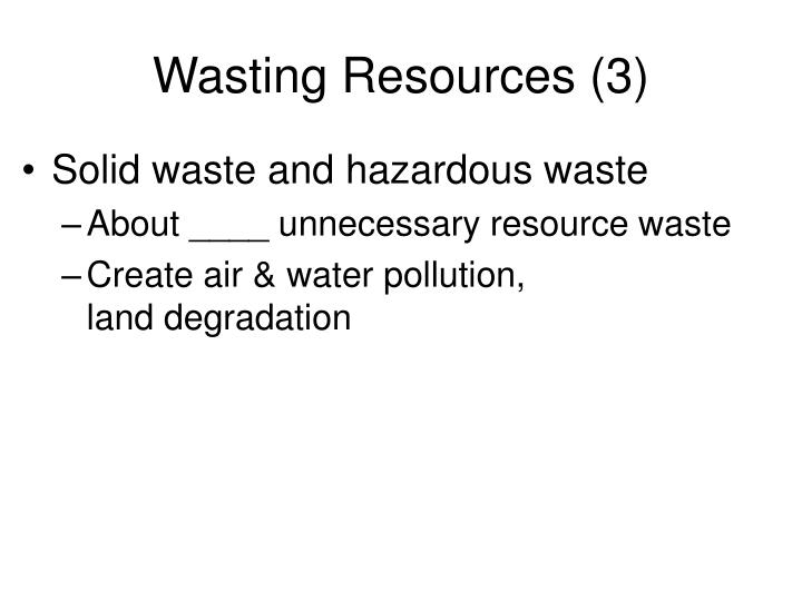Wasting Resources (3)