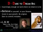 d d are to d ream big