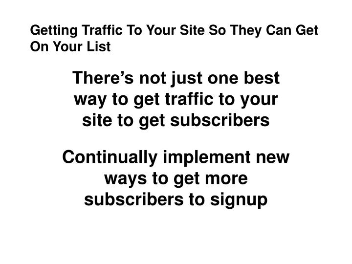 Getting Traffic To Your Site So They Can Get On Your List