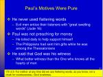 paul s motives were pure3
