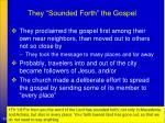 they sounded forth the gospel