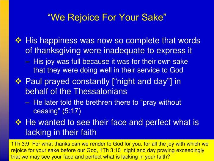 """We Rejoice For Your Sake"""