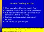 you are our glory and joy
