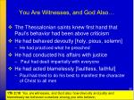 you are witnesses and god also
