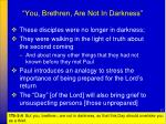 you brethren are not in darkness