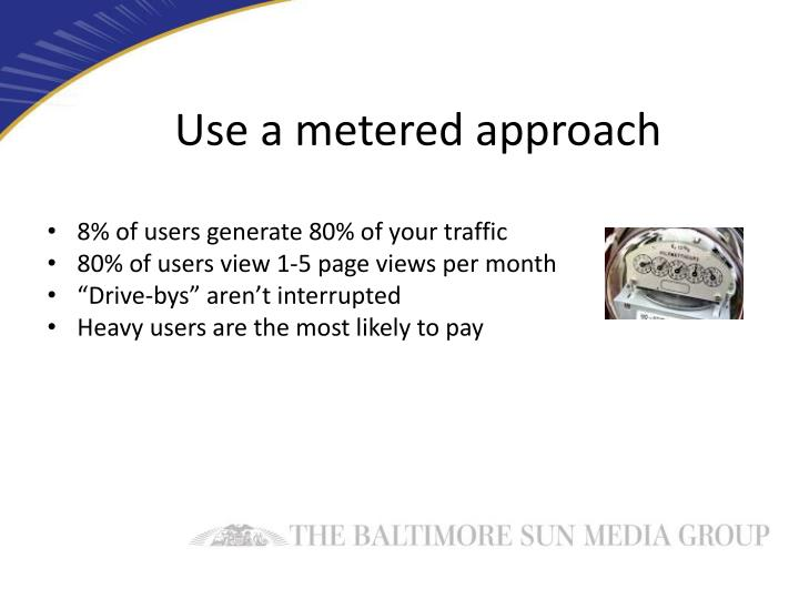 Use a metered approach