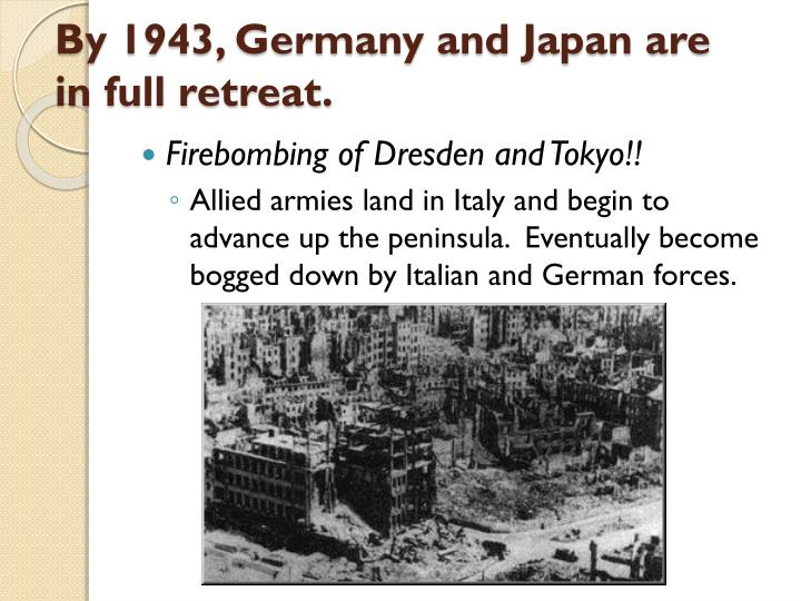By 1943, Germany and Japan are in full retreat.