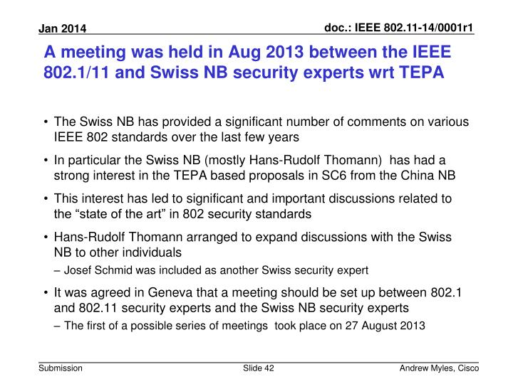 A meeting was held in Aug 2013 between the IEEE 802.1/11 and Swiss NB security experts