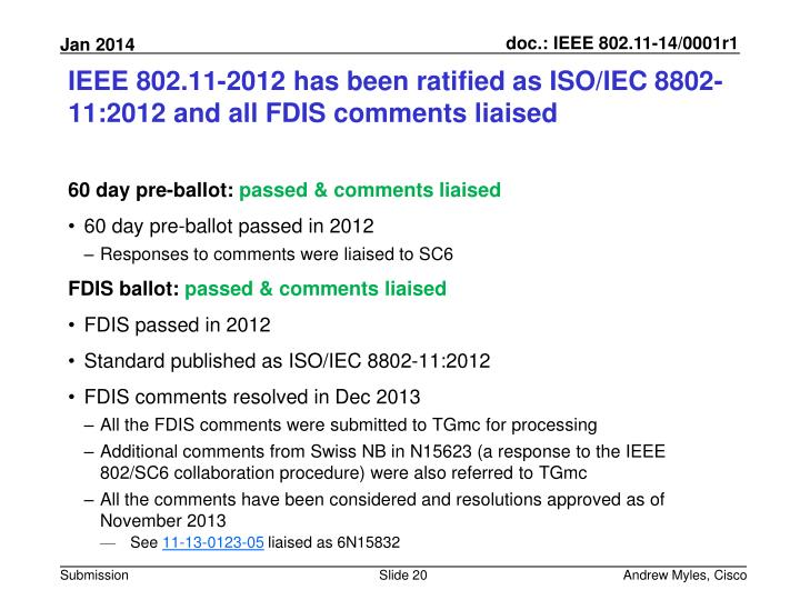 IEEE 802.11-2012 has been ratified as ISO/IEC 8802-11:2012 and all FDIS comments liaised