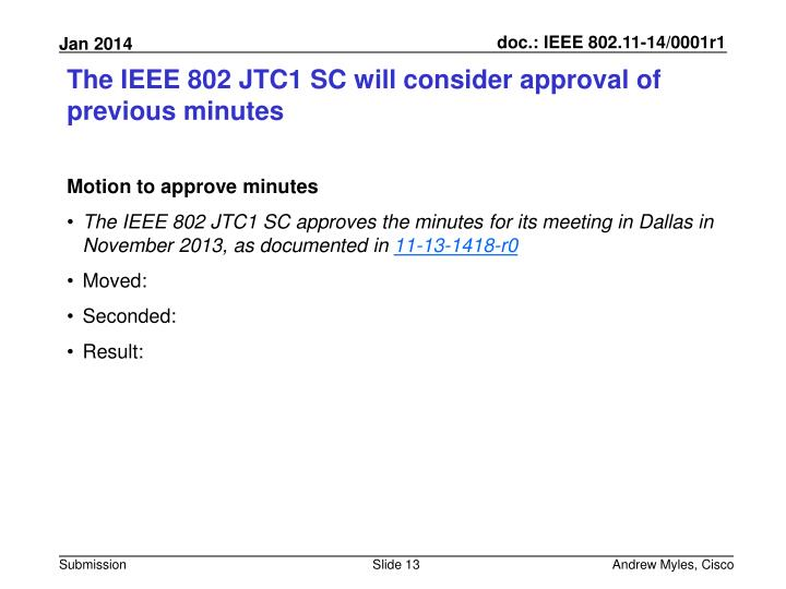 The IEEE 802 JTC1 SC will consider approval of previous minutes