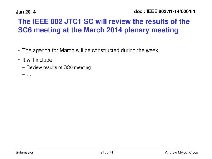 The IEEE 802 JTC1 SC will review the results of the SC6 meeting at the March 2014 plenary meeting