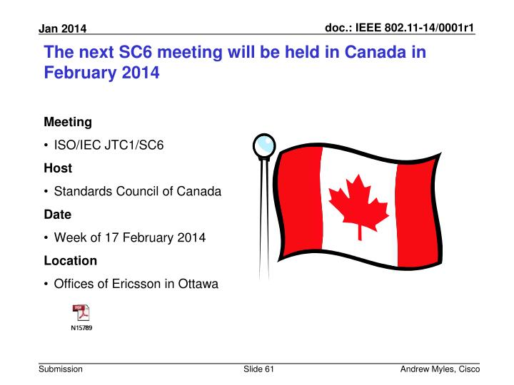 The next SC6 meeting will be held in Canada in February 2014