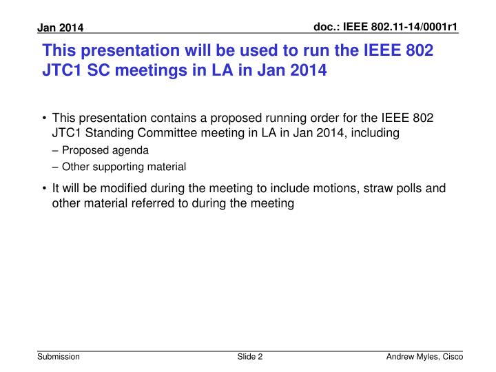 This presentation will be used to run the ieee 802 jtc1 sc meetings in la in jan 2014