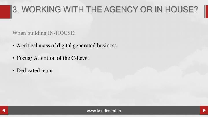 3. WORKING WITH THE AGENCY OR IN HOUSE?