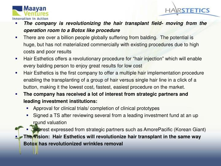 The company is revolutionizing the hair transplant field- moving from the operation room to a Botox like procedure