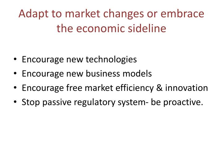 Adapt to market changes or embrace the economic sideline