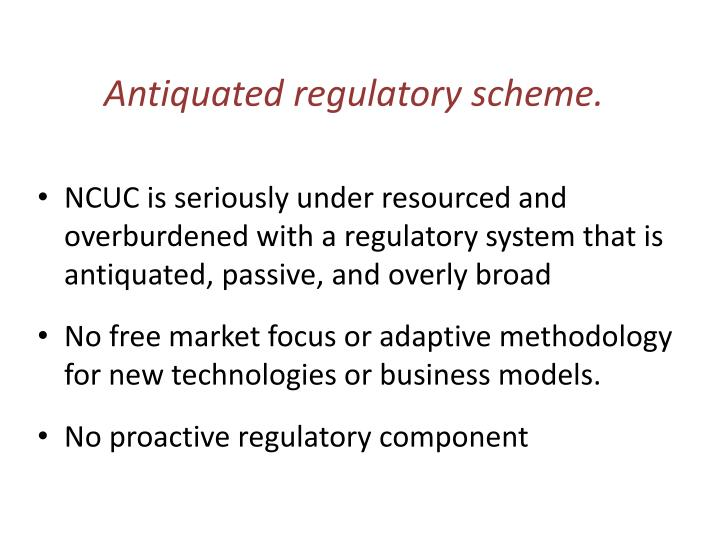 Antiquated regulatory scheme.
