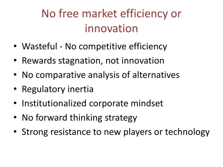 No free market efficiency or innovation